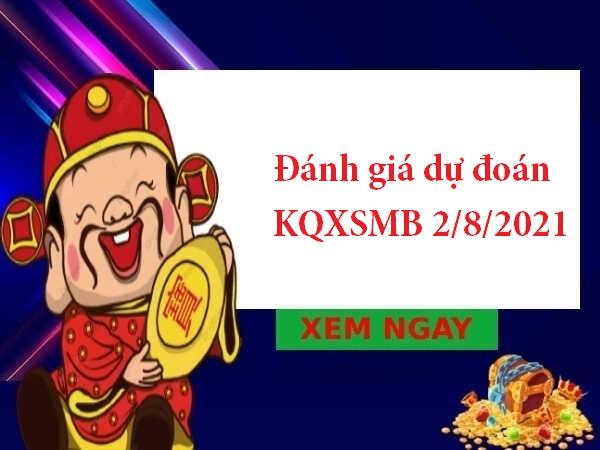 Đánh giá dự đoán KQXSMB 2/8/2021